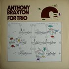 ANTHONY BRAXTON For Trio [B-06 NW5-9M4] album cover